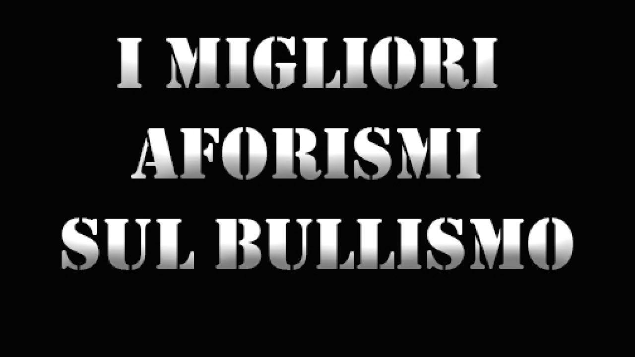Citazioni Sul Bullismo Aforismi Bullismo Nobullismo Org
